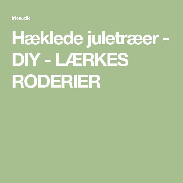 Hæklede juletræer - DIY - LÆRKES RODERIER