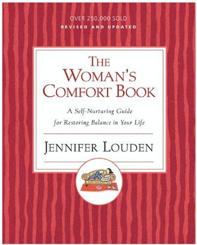 The Woman's Comfort Book: A Self-Nurturing Guide for Restoring Balance in Your Life by Jennifer Louden, http://www.amazon.com/dp/B007OWRBUY/ref=cm_sw_r_pi_dp_B3yTrb160VDHE