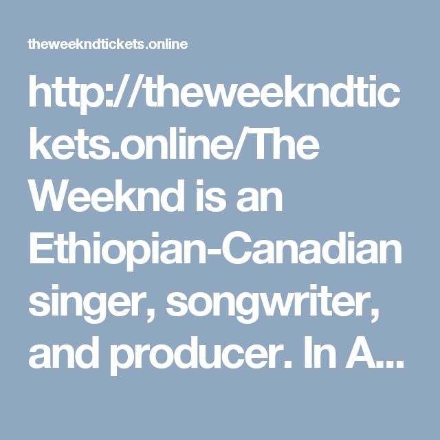 http://theweekndtickets.online/The Weeknd is an Ethiopian-Canadian singer, songwriter, and producer. In April 2012, he began his US tour by performing at the Coachella Festival. The Weeknd and his tour band continued in major European festivals, including the Primavera Sound Festivals, and Wireless Festival. On November 9, 2012, he released his first compilation album, entitled Trilogy.