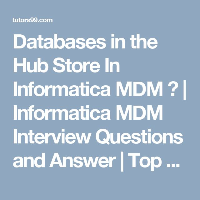 Databases in the Hub Store In Informatica MDM ?  | Informatica MDM Interview Questions and Answer | Top 10 Informatica MDM Interview Questions and Answers | Best Informatica MDM Interview Questions and Answers