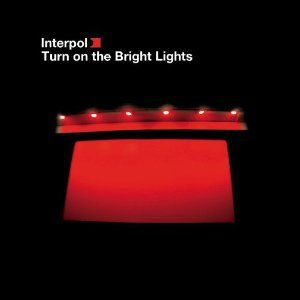 Interpol: Turn on the Bright Lights, one of my all-time favorites