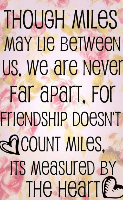 so very true! even if you move away, true friends will always remain true friends! distance means nothing!