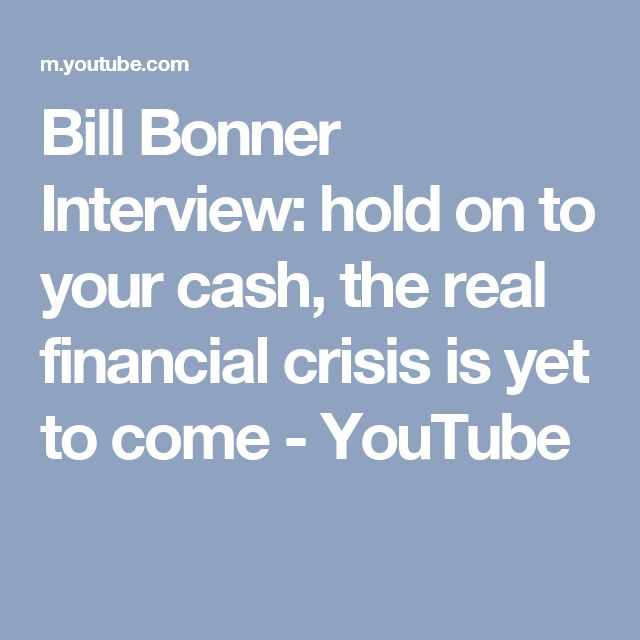 Bill Bonner Interview: hold on to your cash, the real financial crisis is yet to come - YouTube