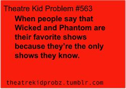 Theatre Kid Problem  though I do love phantom