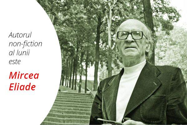 Autorul de non-ficțiune al lunii martie 2016 este Mircea Eliade.