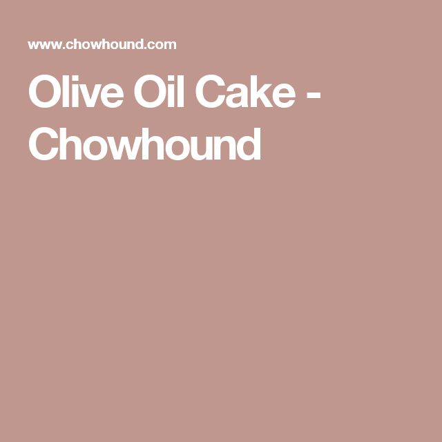 Olive Oil Cake - Chowhound
