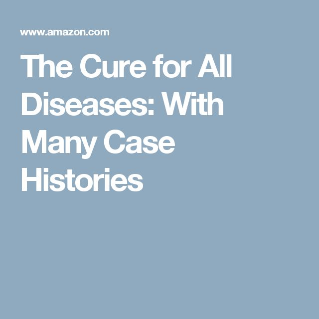 The Cure for All Diseases: With Many Case Histories