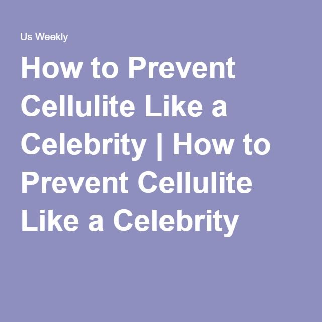 How to Prevent Cellulite Like a Celebrity   How to Prevent Cellulite Like a Celebrity