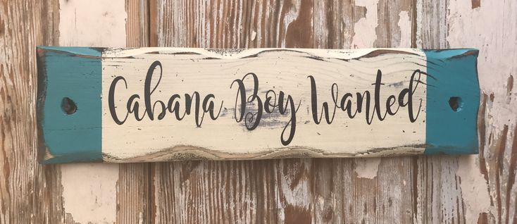 Cabana Boy Wanted.  Rustic Wood Sign .  Great for Lake House, Beach House or By the Pool.  Distressed Sign.