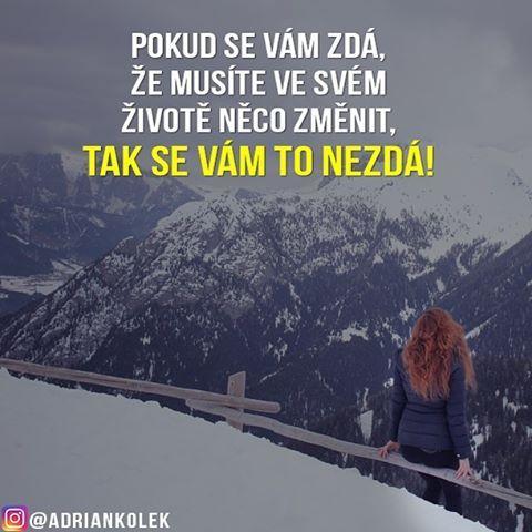 Pokud se vám zdá, že musíte ve svém životě něco změnit, TAK SE VÁM TO NEZDÁ!  #motivace #motivacia #uspech #business244 #czech #czechgirl #czechboy #slovakgirl #slovakboy #citaty #business #lifequotes #success #entrepreneur