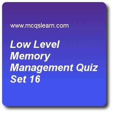 Low Level Memory Management Quizzes:   operating systems Quiz 16 Questions and Answers - Practice operating system quizzes based questions and answers to study low level memory management quiz with answers. Practice MCQs to test learning on low level memory management, operating system services, computer system architecture, kernel level threads quizzes. Online low level memory management worksheets has study guide as owner of an address space can grant a number of its, answer key with…