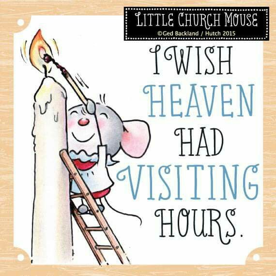 ♥ I Wish Heaven Had Visiting Hours...Little Church Mouse ♥