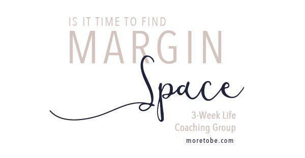Do you need to find margin space? Here's a 3-Week Life Coaching Course to help you! #lifecoaching #margin
