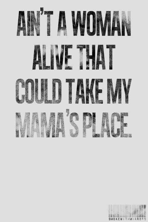"""Lyrics from """"Dear Mama"""" by Tupac ... """"Ain't a woman alive that could take my mama's place""""... You said it, Pac!! Love my mommy!!"""
