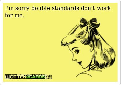 Sarcastic Quotes About Double Standards. QuotesGram