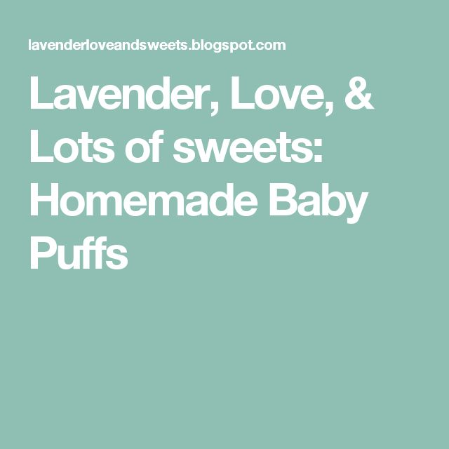 Lavender, Love, & Lots of sweets: Homemade Baby Puffs
