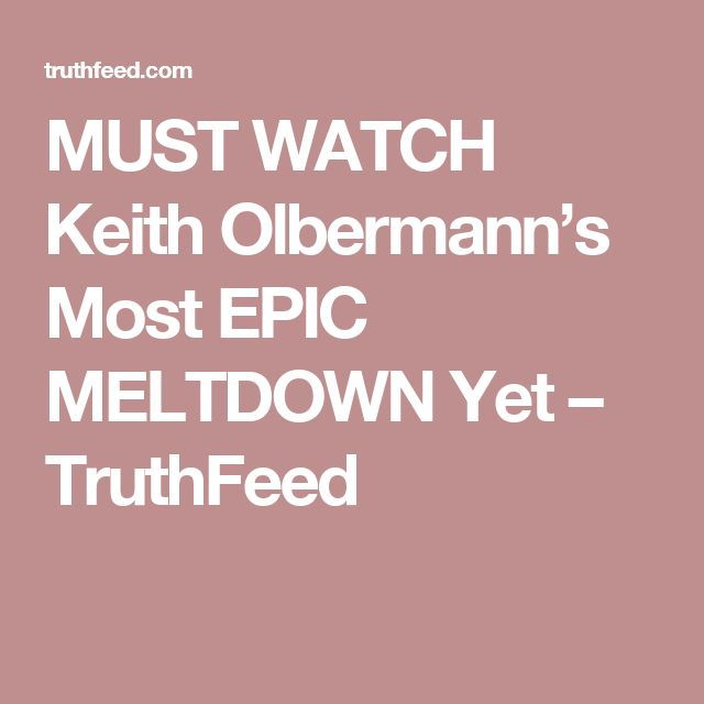 MUST WATCH Keith Olbermann's Most EPIC MELTDOWN Yet – TruthFeed
