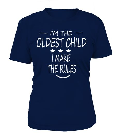 # i'm the oldest child i make the rules .  i'm the oldest child i make the rules t-shirt