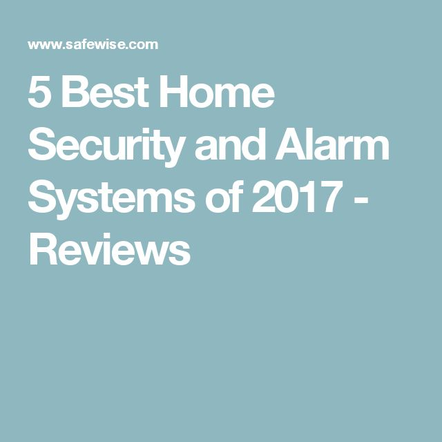 5 Best Home Security and Alarm Systems of 2017 - Reviews