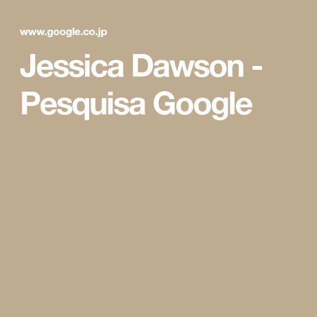 Jessica Dawson - Pesquisa Google