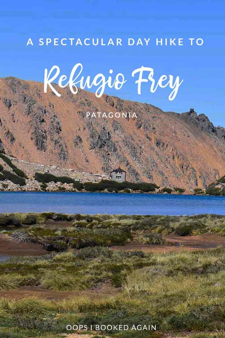 Refugio Frey A Spectacular Day Hike In Photos South America