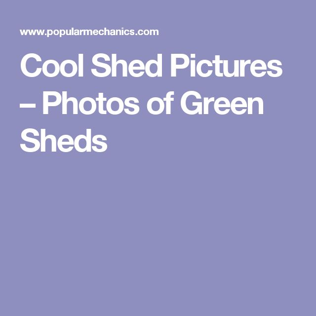Cool Shed Pictures – Photos of Green Sheds