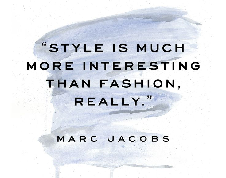 """Style is much more interesting than fashion, really."" - Marc Jacobs"