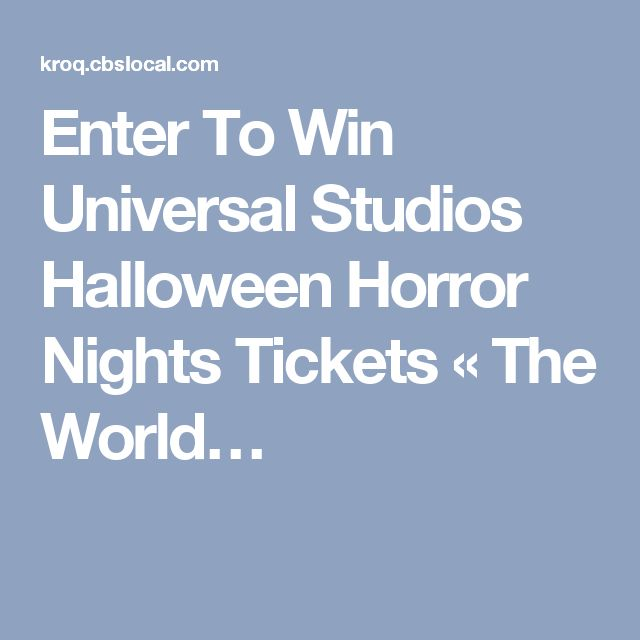 Enter To Win Universal Studios Halloween Horror Nights Tickets « The World…