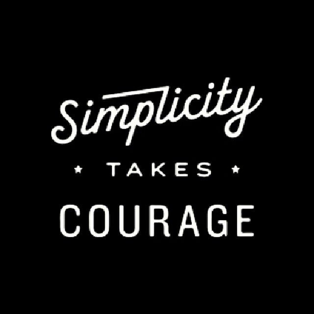 Less Is More : Minimalism : Simplicity takes courage.