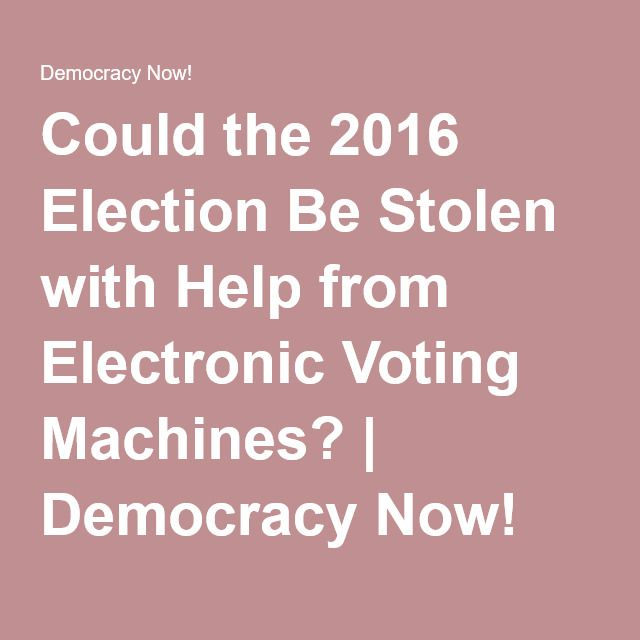 Could the 2016 Election Be Stolen with Help from Electronic Voting Machines? | Democracy Now!