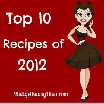 Budget Savvy Diva's Top 10 Recipes for 2012. Using Crock Pot, stovetop and oven methods.
