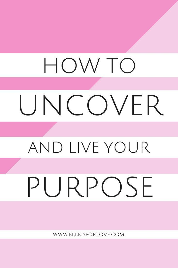 How To Uncover And Live Your Purpose Elle Is For Love Live For Yourself Personal Improvement Life Purpose Elle is for living