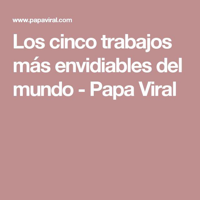 Los cinco trabajos más envidiables del mundo - Papa Viral