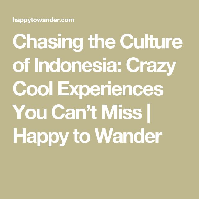 Chasing the Culture of Indonesia: Crazy Cool Experiences You Can't Miss | Happy to Wander