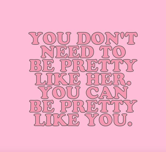 You don't need to be pretty like her. You can be pretty like you. #wordstoliveby