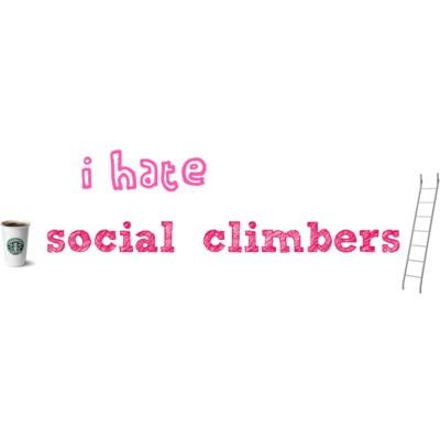 I hate social climbers