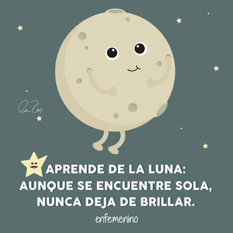 Aprende de la Luna.. / pensamientos / frases / frases positivas / textos / sonrie / la luna / letras / español / se feliz / brilla / brillar