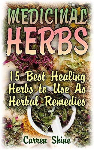 Medicinal Herbs: 15 Best Healing Herbs to Use As Herbal Remedies: (Healing…
