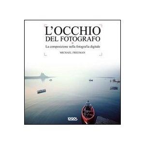 Locchio del fotografo: Amazon.it: Michael Freeman: Libri
