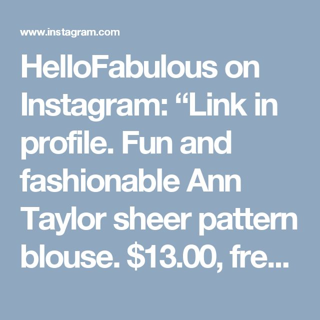 """HelloFabulous on Instagram: """"Link in profile. Fun and fashionable Ann Taylor sheer pattern blouse. $13.00, free shipping. To buy, visit me on Instagram (link in…"""""""