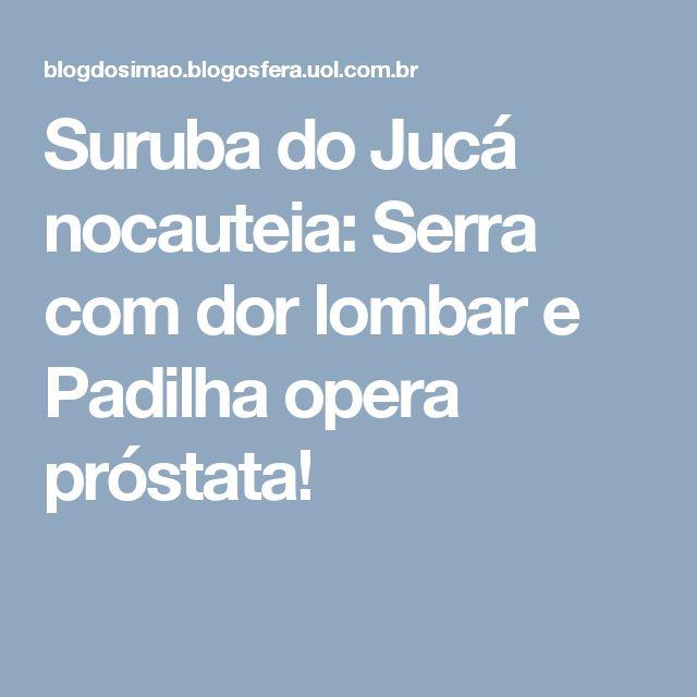 Suruba do Jucá nocauteia: Serra com dor lombar e Padilha opera próstata!
