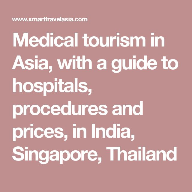 Medical tourism in Asia, with a guide to hospitals, procedures and prices, in India, Singapore, Thailand