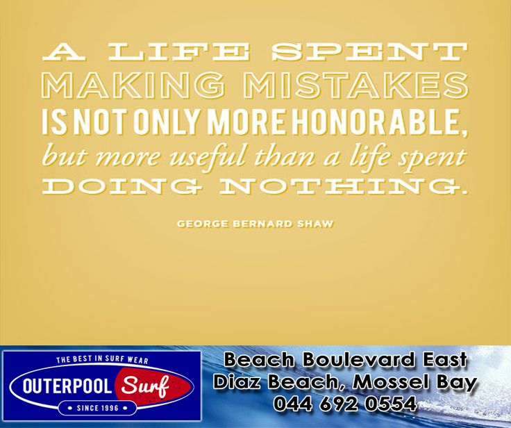 """""""A life spent making mistakes is not only more honorable, but more useful than a life spent doing nothing."""" - George Bernard Shaw. #Quotes #Mistakes #Useful"""