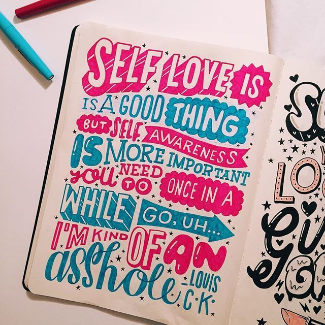 """""""Self love is a good thing but self awareness is more important. You need to once in a while go, uh, I'm kind of an asshole"""" - Louis C.K 