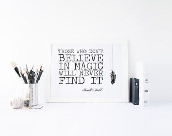 'Those who dont believe in magic will never find it' - Roald Dahl Quote