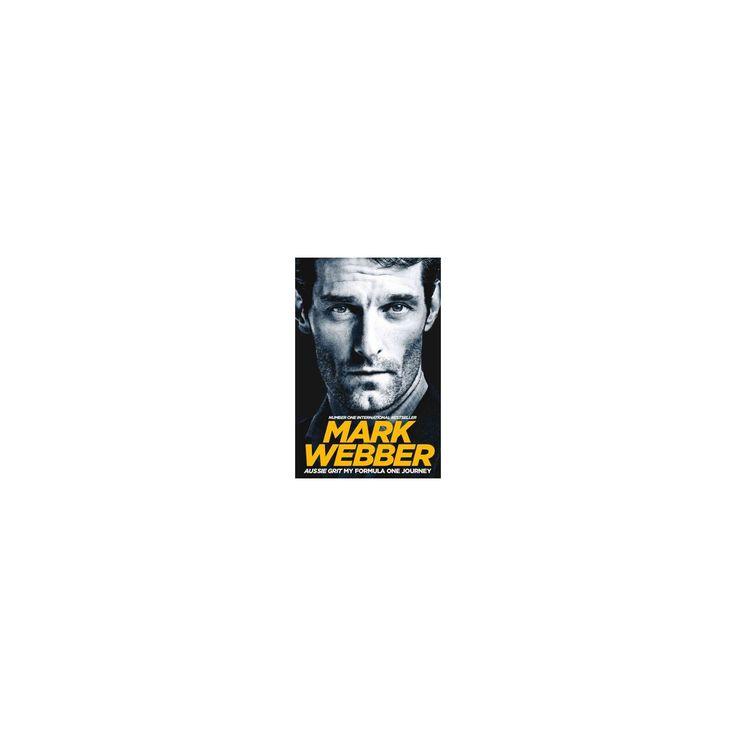 Aussie Grit : My Formula One Journey (Reprint) (Paperback) (Mark Webber & Sir Jackie Stewart)