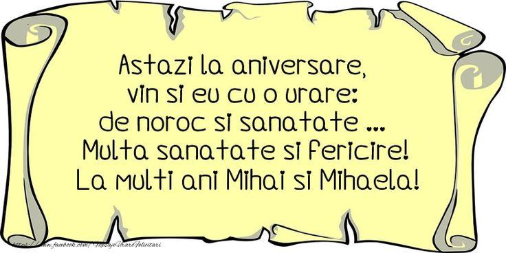 Astazi la aniversare, vin si eu cu o urare: de noroc si sanatate ... Multa sanatate si fericire! La multi ani Mihai si Mihaela!