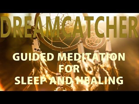 Guided meditation for sleep and healing: The Dream catcher - YouTube