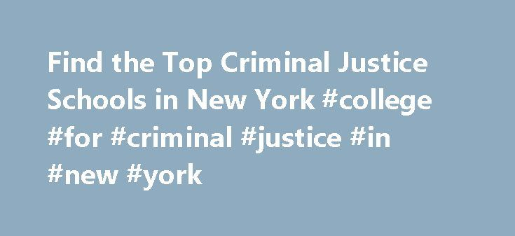 Find the Top Criminal Justice Schools in New York #college #for #criminal #justice #in #new #york http://nigeria.nef2.com/find-the-top-criminal-justice-schools-in-new-york-college-for-criminal-justice-in-new-york/  # Criminal Justice Schools in New York Every year approximately 6,788 students graduate with a degree in criminal justice from New York schools. There are 94 criminal justice schools in New York if you are interested in pursuing credentials in the field of criminal justice. At…