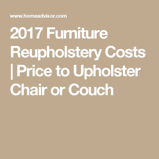2017 Furniture Reupholstery Costs | Price to Upholster Chair or Couch